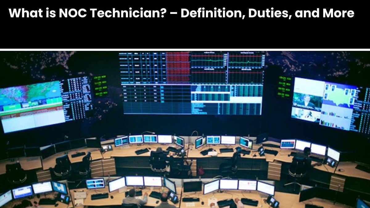 What is NOC Technician? – Definition, Duties, and More