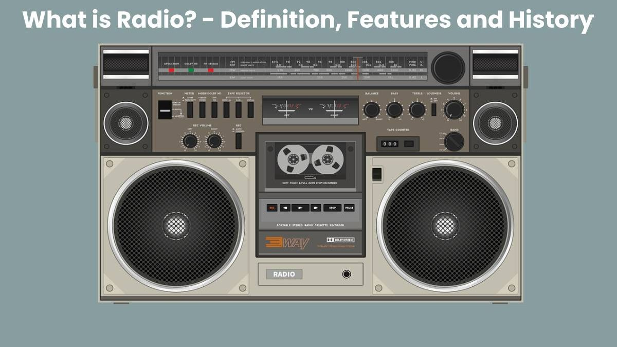 What is Radio? – Definition, Features and History