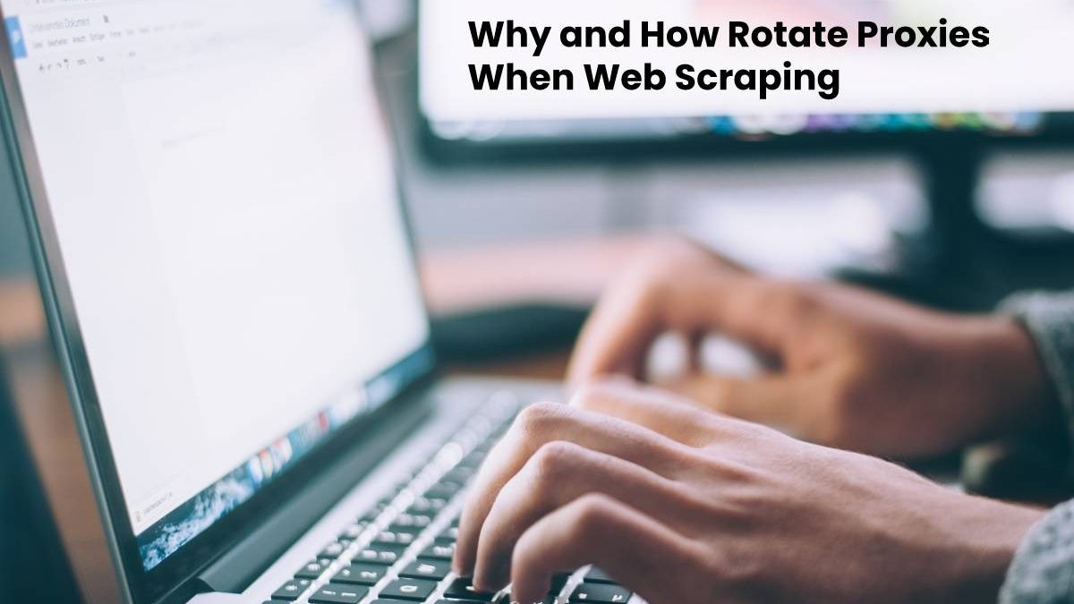 Why and How Rotate Proxies When Web Scraping