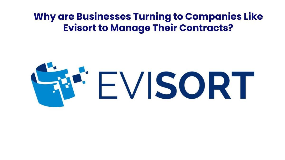Why are Businesses Turning to Companies Like Evisort to Manage Their Contracts?