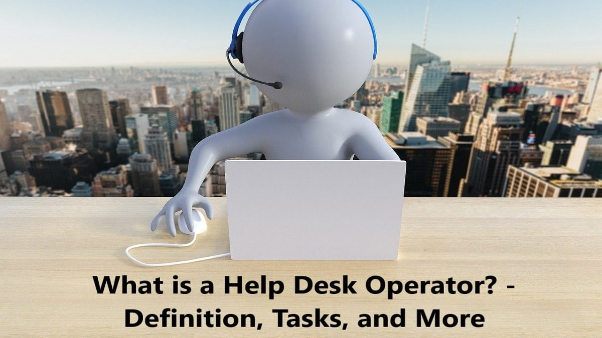 What is a Help Desk Operator? – Definition, Tasks, and More