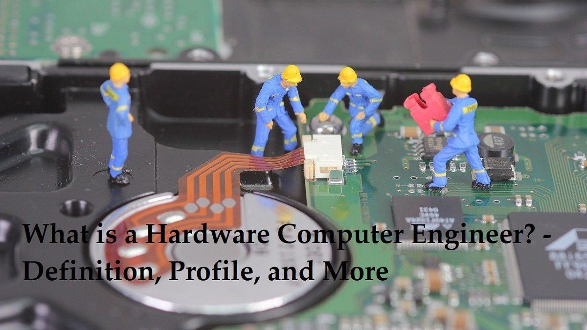What is a Hardware Computer Engineer? – Definition, Profile, and More