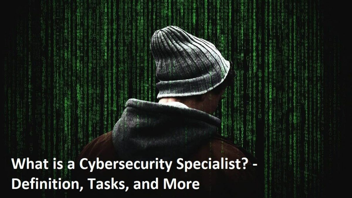 What is a Cybersecurity Specialist? – Definition, Tasks, and More