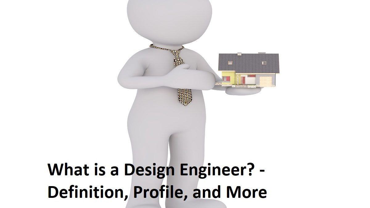 What is a Design Engineer? – Definition, Profile, and More