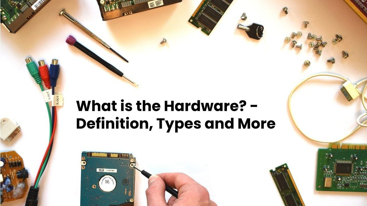 What is the Hardware? – Definition, Types and More