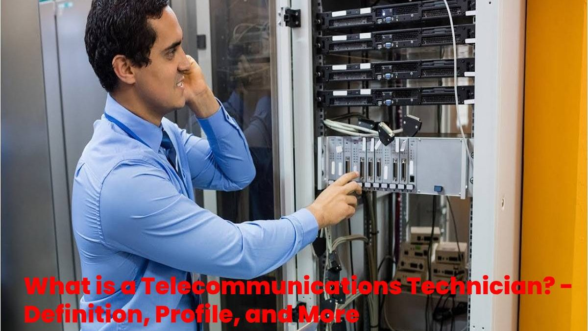 What is a Telecommunications Technician? – Definition, Profile, and More