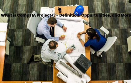 What is CompTIA Project+? - Definition, Oppurtunities, and More