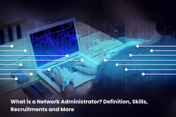 image result for What is a Network Administrator Definition, Skills, Recruitment and More