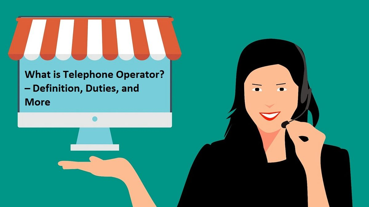 What is Telephone Operator? – Definition, Duties, and More