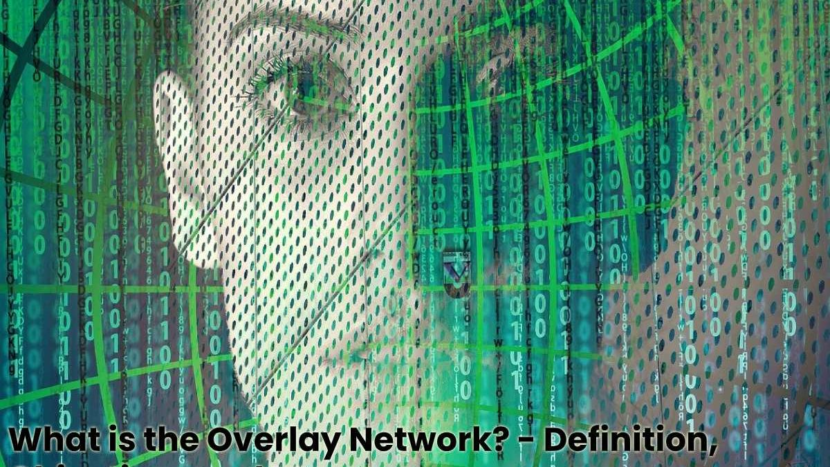 What is the Overlay Network? – Definition, Objectives and More