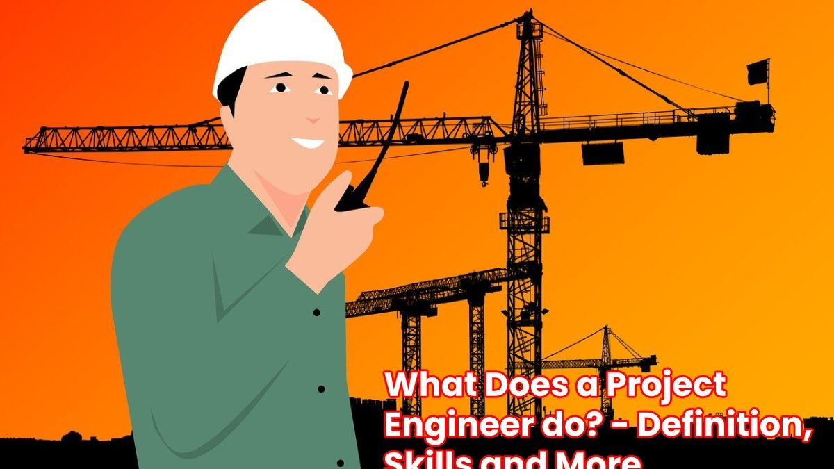 What Does a Project Engineer do? – Definition, Skills and More