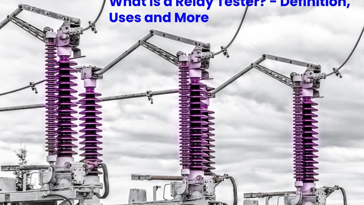 What is a Relay Tester? – Definition, Uses and More