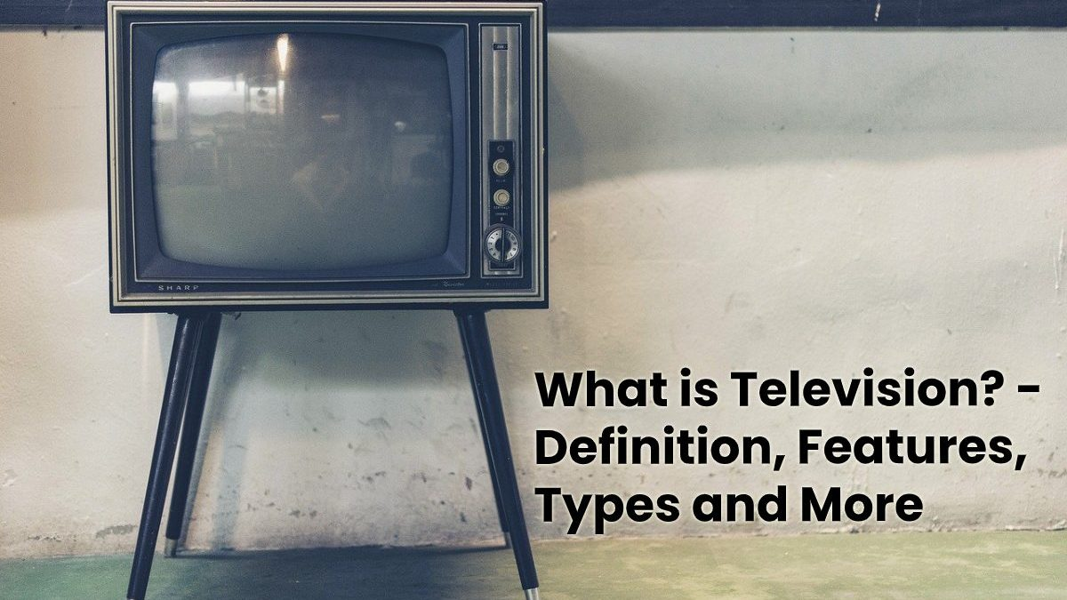 What is Television? – Definition, Features, Types and More