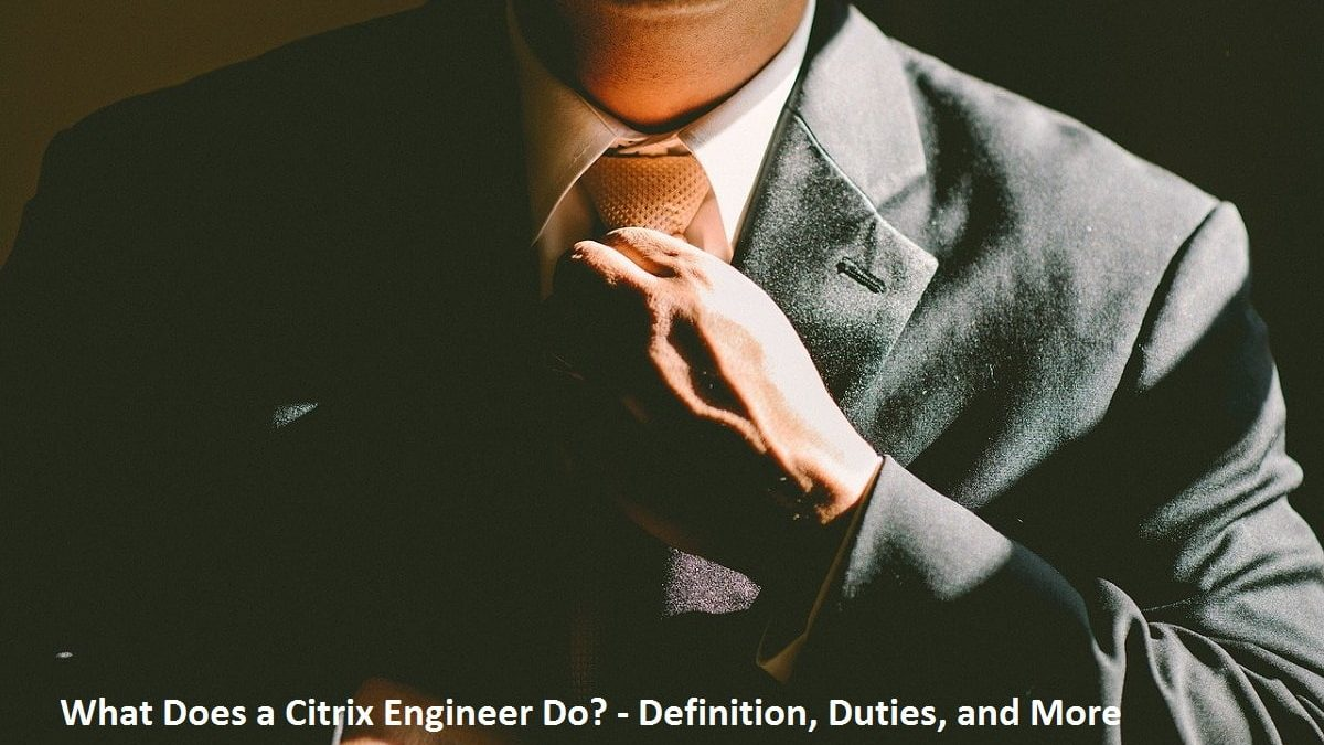 What Does a Citrix Engineer Do? – Definition, Duties, and More