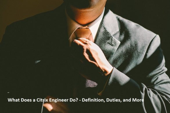 What Does a Citrix Engineer Do? - Definition, Duties, and More
