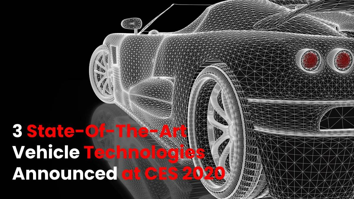 3 State-Of-The-Art Vehicle Technologies Announced at CES 2020