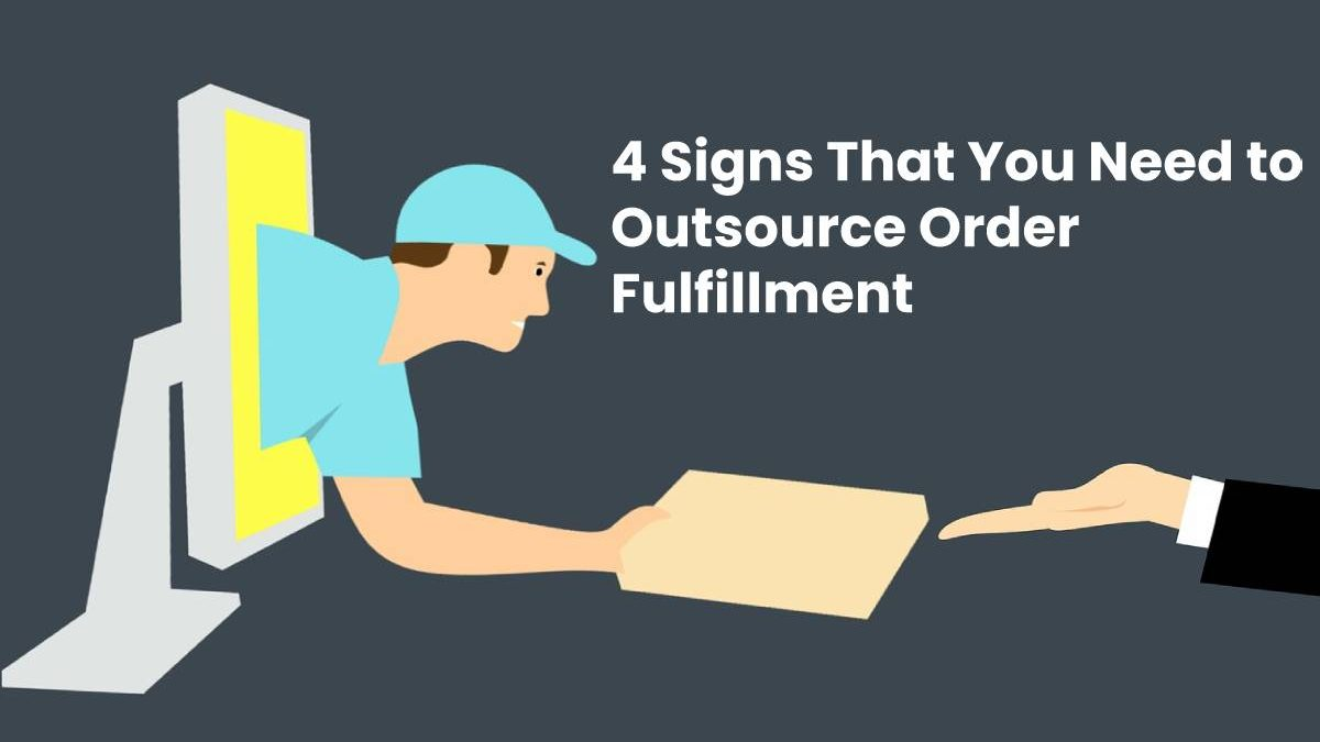 4 Signs That You Need to Outsource Order Fulfillment