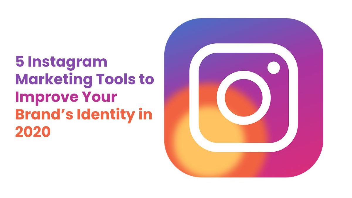 5 Instagram Marketing Tools to Improve Your Brand's Identity in 2020