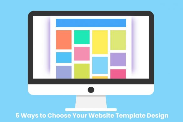 5 Ways to Choose Your Website Template Design
