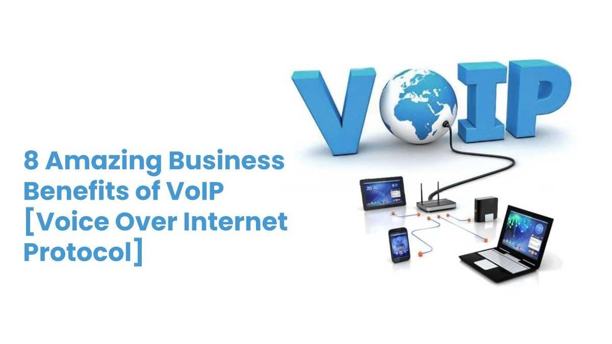 8 Amazing Business Benefits of VoIP [Voice Over Internet Protocol]