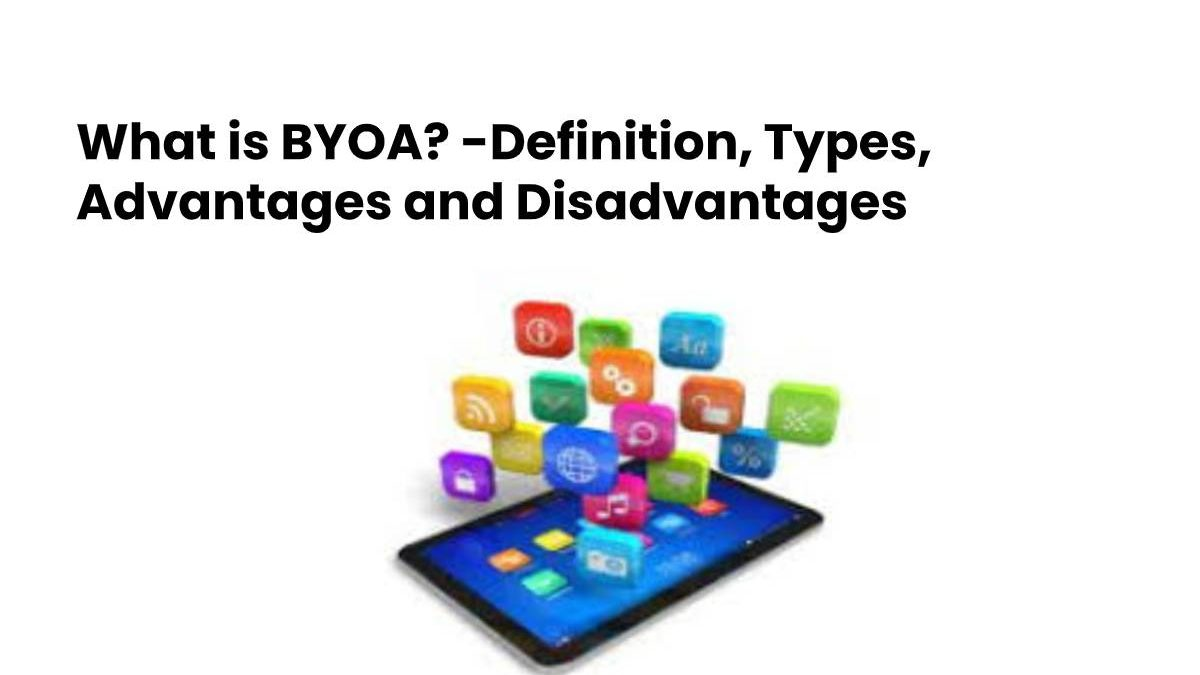 What is BYOA? -Definition, Types, Advantages and Disadvantages