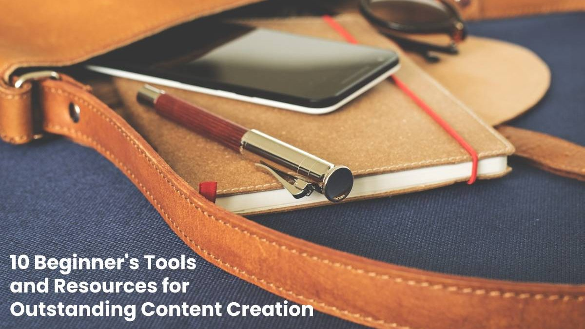 10 Beginner's Tools and Resources for Outstanding Content Creation