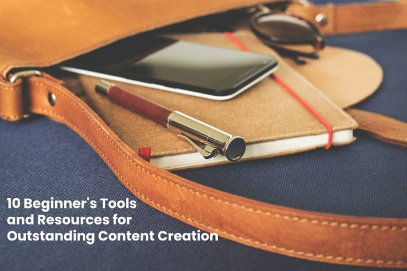 Beginners Tools and Resources for Outstanding Content Creation
