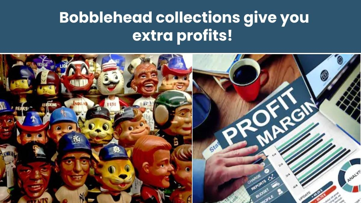 Bobblehead collections give you extra profits!