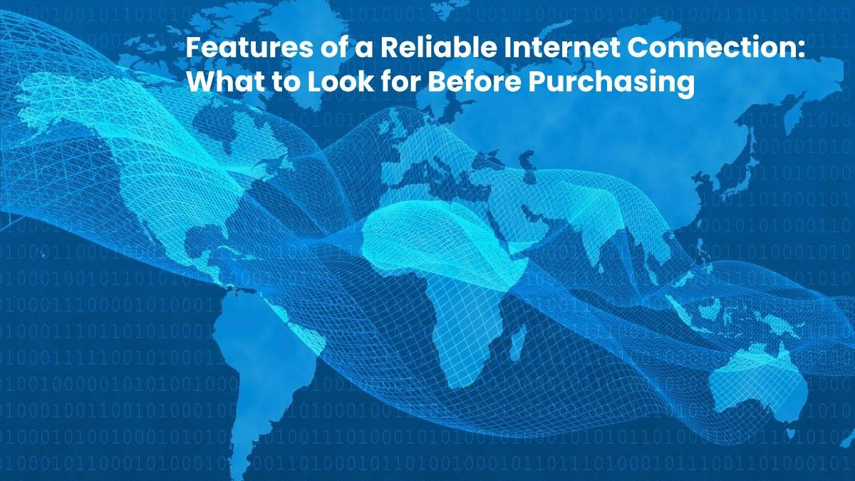 Features of a Reliable Internet Connection: What to Look for Before Purchasing