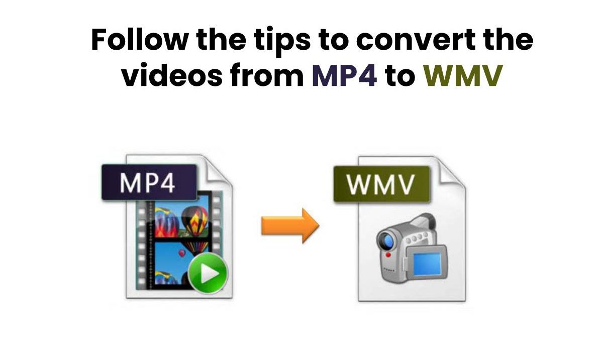 Follow the tips to convert the videos from MP4 to WMV