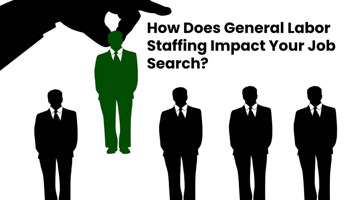How Does General Labor Staffing Impact Your Job Search?