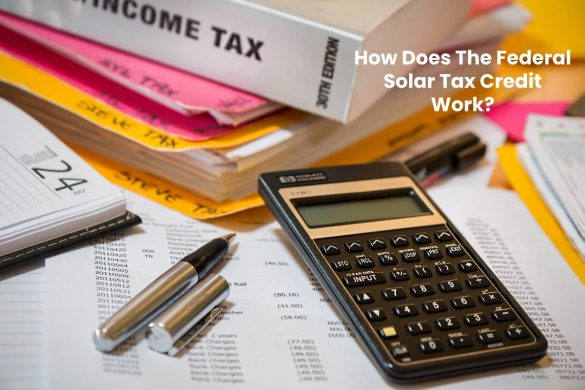 How Does The Federal Solar Tax Credit Work