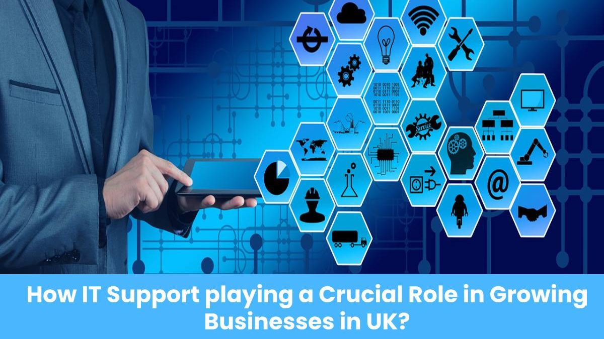 How IT Support playing a Crucial Role in Growing Businesses in UK?