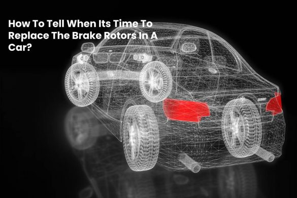 How To Tell When Its Time To Replace The Brake Rotors In A Car