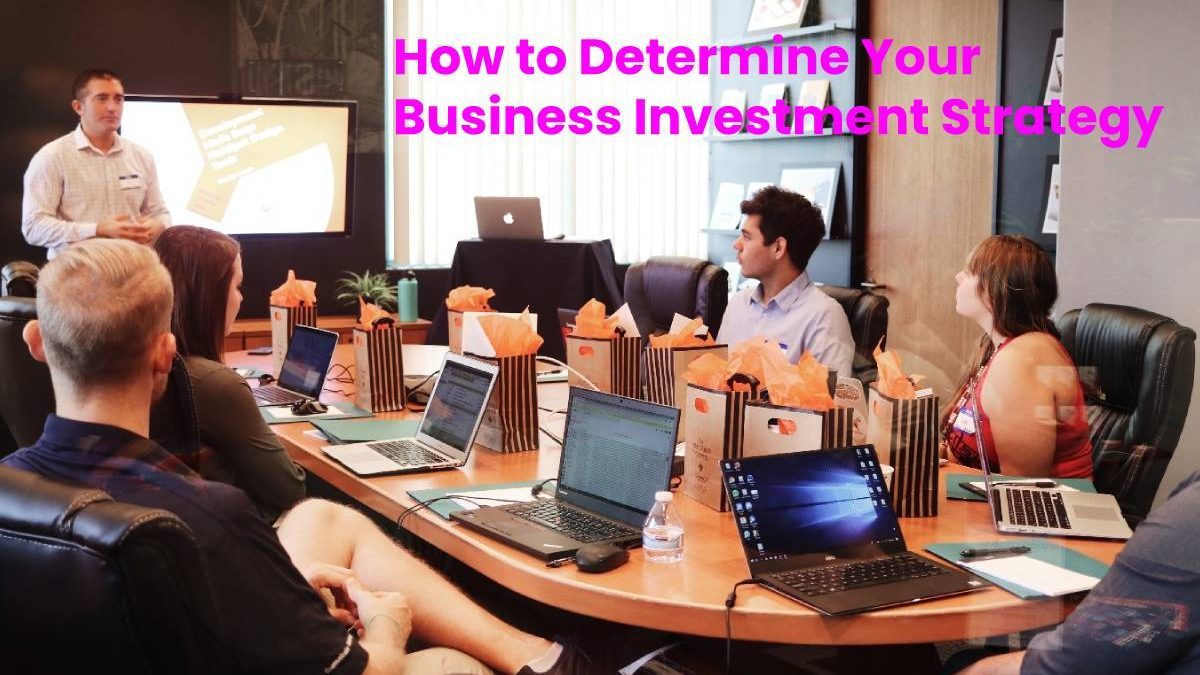 How to Determine Your Business Investment Strategy