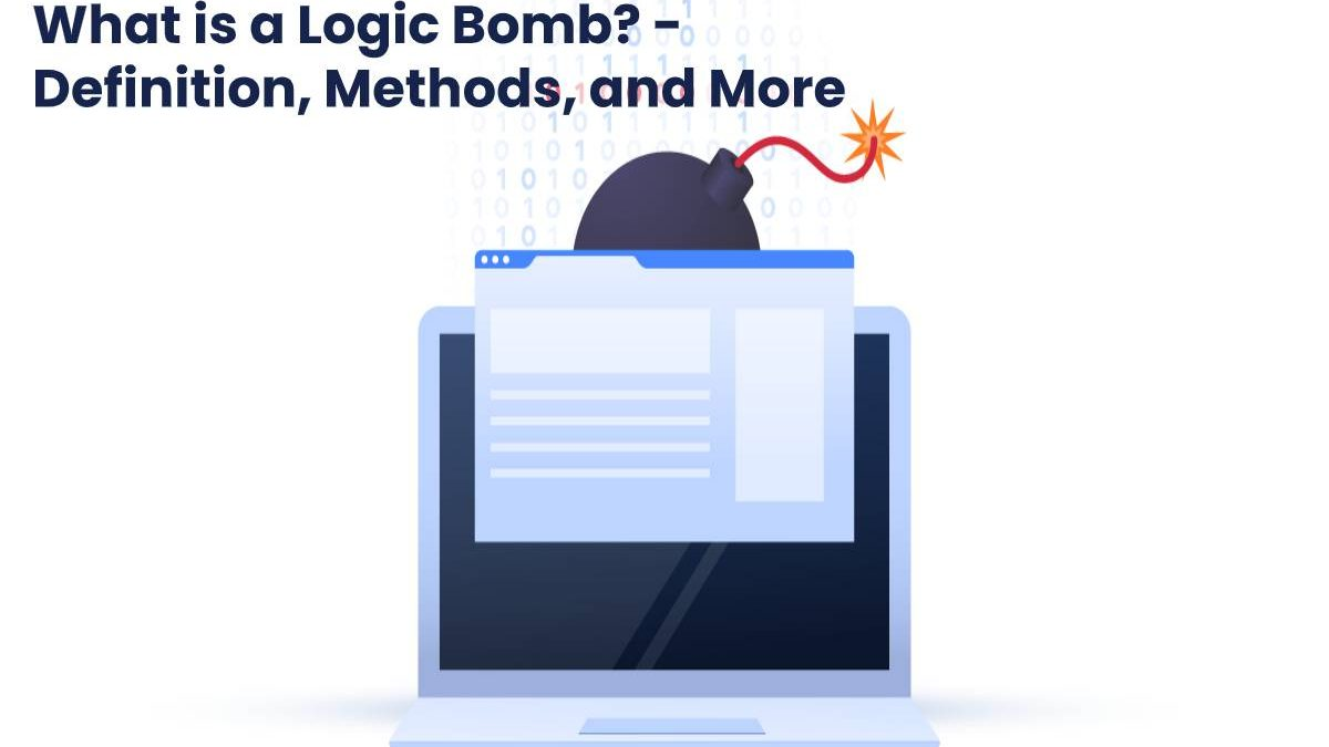 What is a Logic Bomb? – Definition, Methods, and More