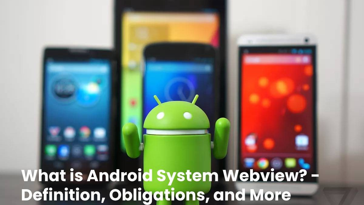 What is Android System Webview? – Definition, Obligations, and More