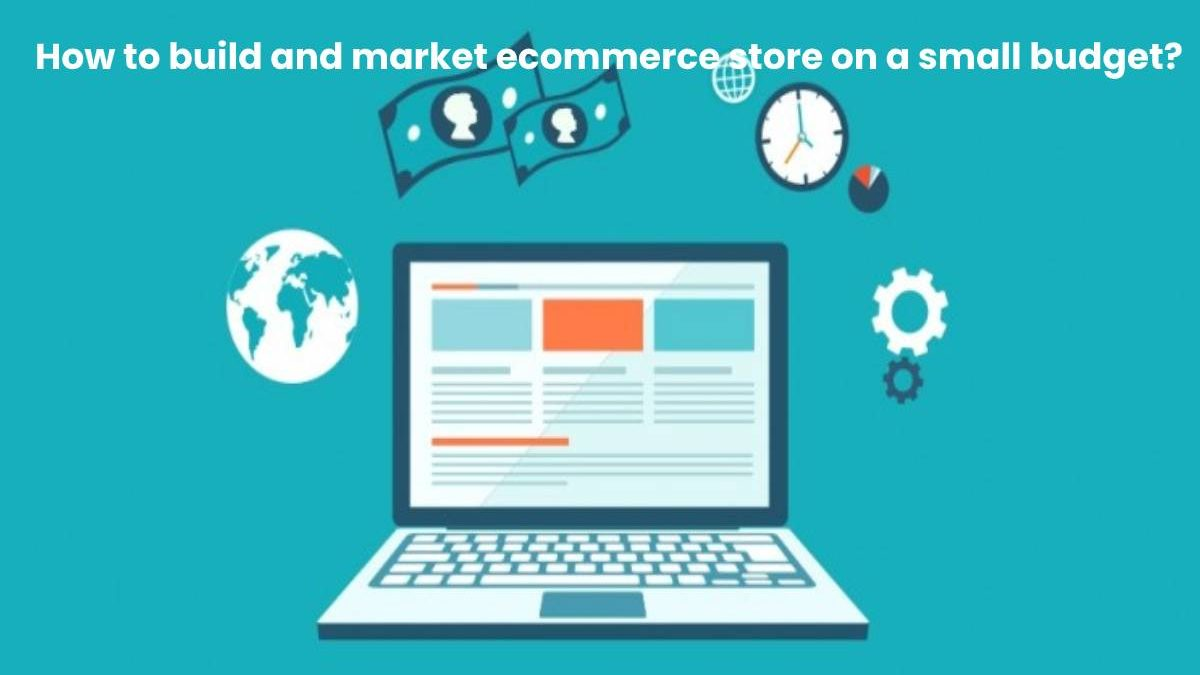 How to build and market ecommerce store on a small budget?