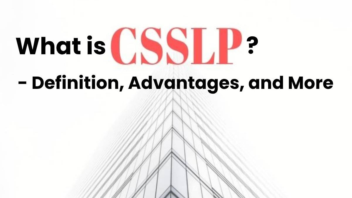 What is CSSLP? – Definition, Advantages, and More
