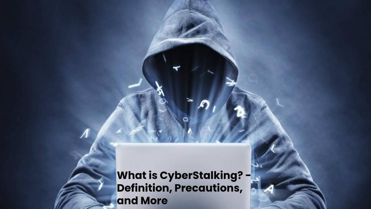 What is CyberStalking? – Definition, Precautions, and More