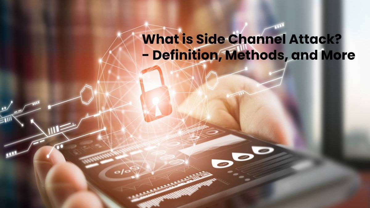 What is Side Channel Attack? – Definition, Methods, and More