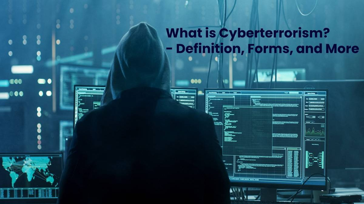 What is Cyberterrorism? – Definition, Forms, and More