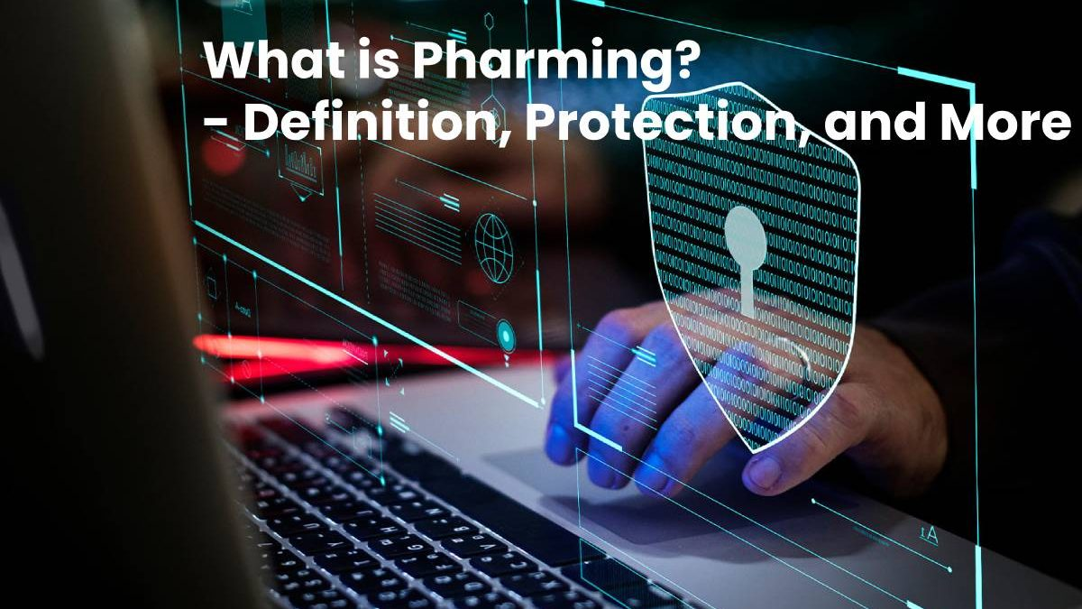 What is Pharming? – Definition, Protection, and More