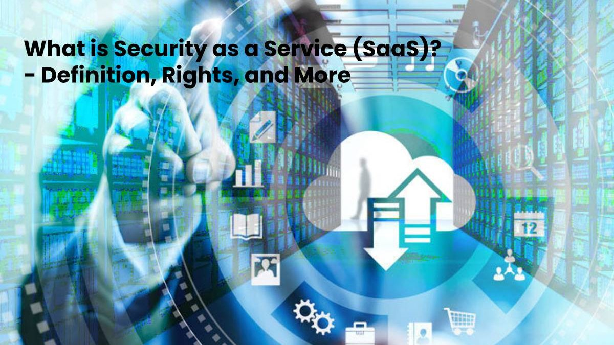 What is Security as a Service (SaaS)? – Definition, Rights, and More