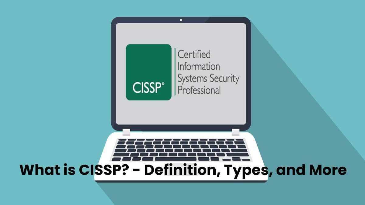What is CISSP? – Definition, Types, and More