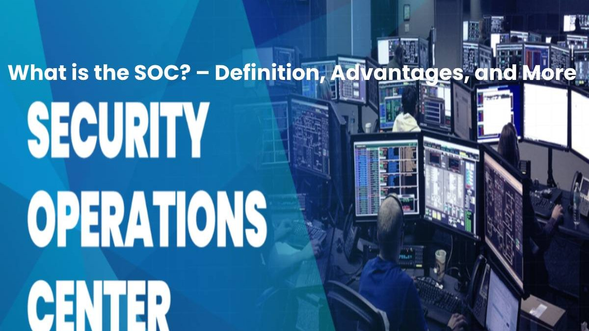 What is the SOC? – Definition, Advantages, and More