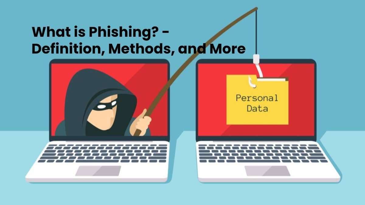 What is Phishing? – Definition, Methods, and More