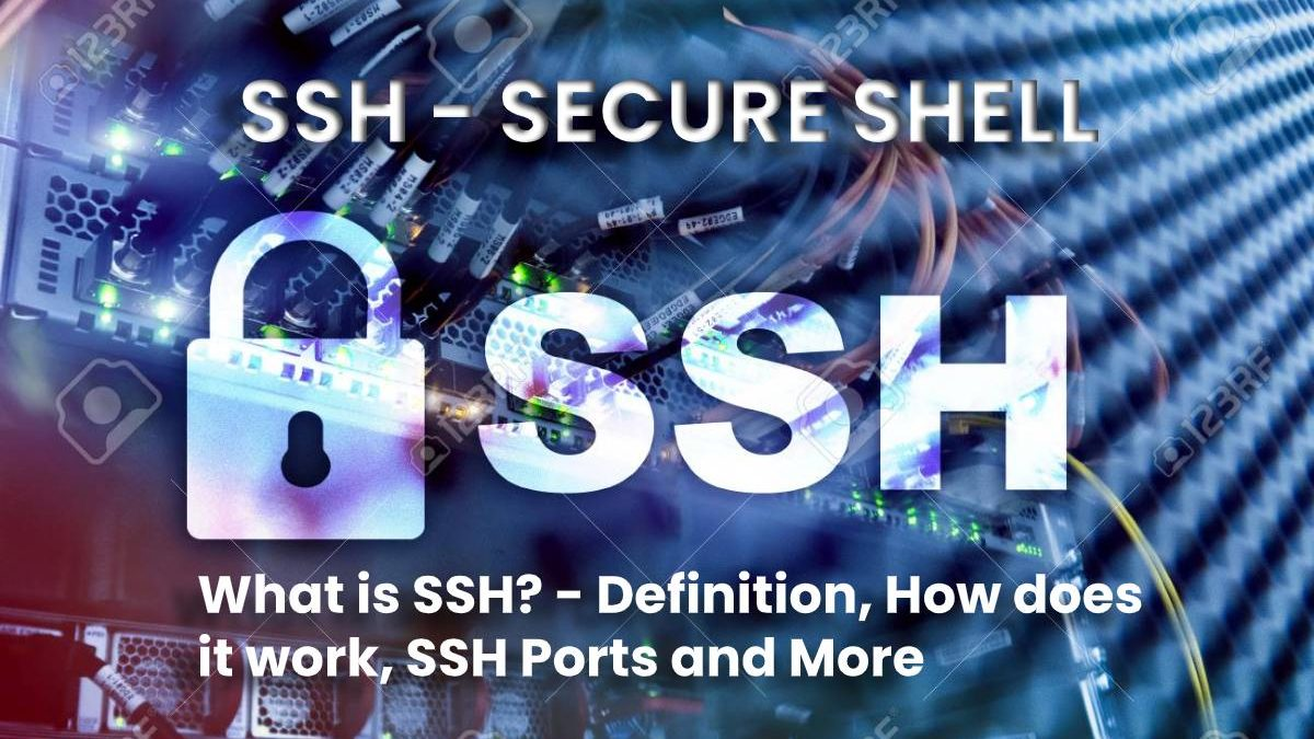 What is SSH? – Definition, How does it work, SSH Ports and More