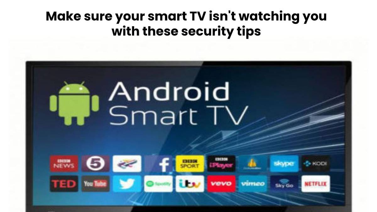Make sure your smart TV isn't watching you with these security tips