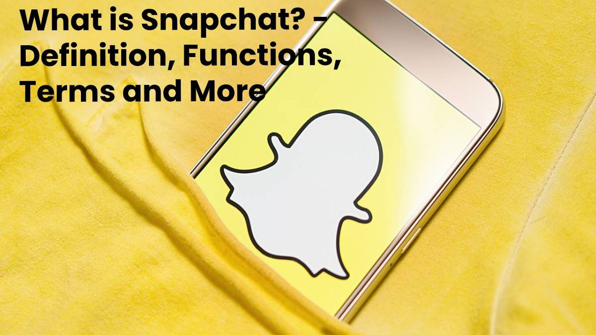 What is Snapchat? – Definition, Functions, Terms and More